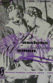 Passions Between Women: British Lesbian Culture 1668-1801 by Emma Donoghue